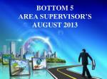 bottom 5 area supervisor s august 2013