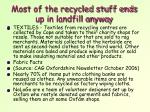 most of the recycled stuff ends up in landfill anyway2