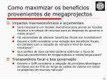 como maximizar os benef cios provenientes de megaprojectos1