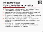 megaprojectos oportunidades e desafios