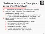 ser o os incentivos teis para atrair investimentos