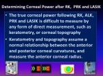 determining corneal power after rk prk and lasik