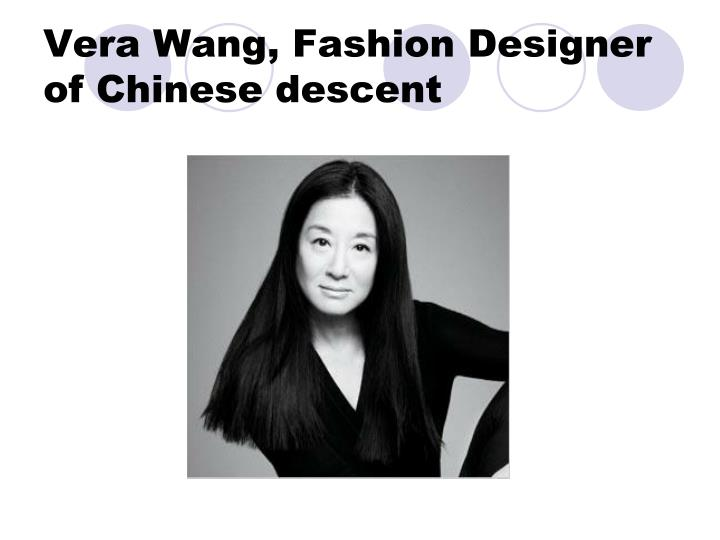 Vera Wang, Fashion Designer of Chinese descent