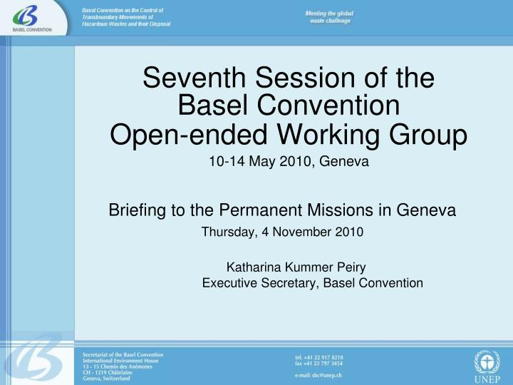 seventh session of the basel convention open ended working group 10 14 may 2010 geneva n.