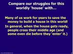 compare our struggles for this worldly house with