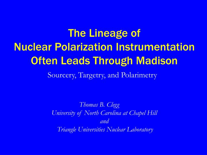 the lineage of nuclear polarization instrumentation often leads through madison n.