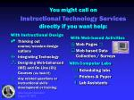 you might call on instructional technology services directly if you want help