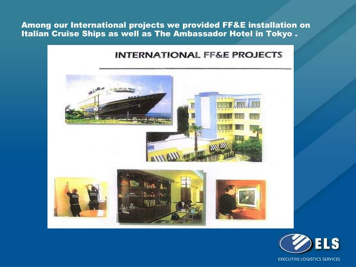 Among our International projects we provided FF&E installation on Italian Cruise Ships as well as Th...