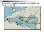 constantine moves the capital to constantinople turkey in 330 ad