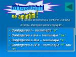 n func ie de termina ia verbelor la modul infinitiv distingem patru conjug ri