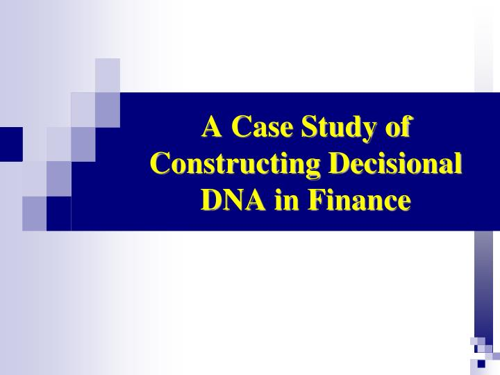 a case study of constructing decisional dna in finance n.