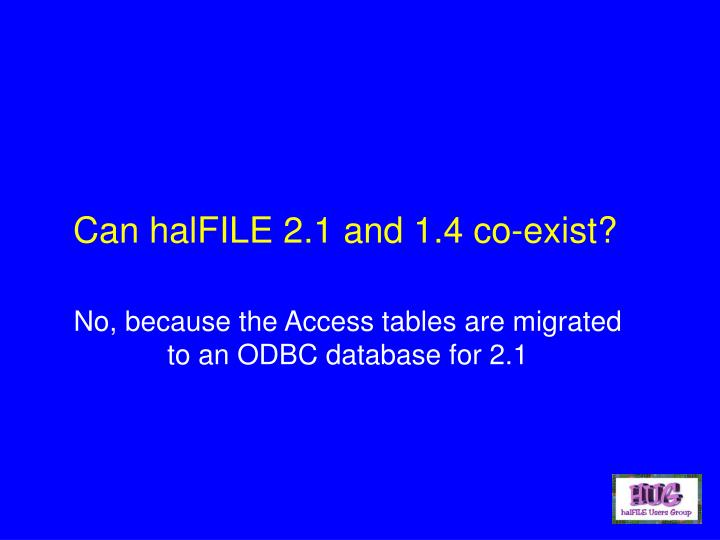 Can halFILE 2.1 and 1.4 co-exist?