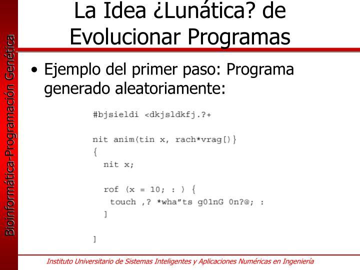 La Idea ¿Lunática? de Evolucionar Programas