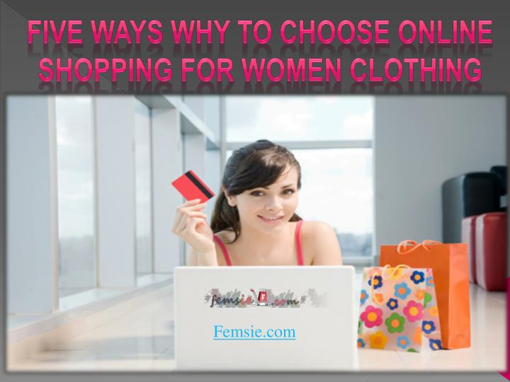five ways why to choose online shopping for women clothing n.