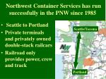 northwest container services has run successfully in the pnw since 1985
