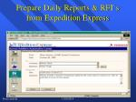 prepare daily reports rfi s from expedition express
