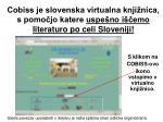 cobiss je slovenska virtualna knji nica s pomo jo katere uspe no i emo literaturo po celi sloveniji