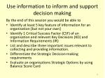 use information to inform and support decision making