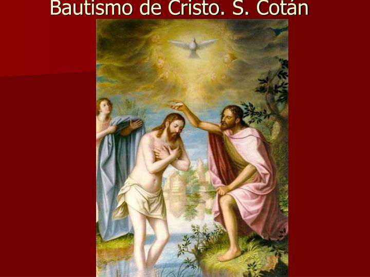 Bautismo de Cristo. S. Cotán