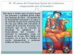 8 el amor de francisco hacia las criaturas empezando por el hombre
