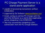 pc charge payment server is a stand alone application