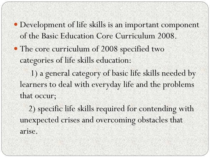 Development of life skills is an important component of the Basic Education Core Curriculum 2008.
