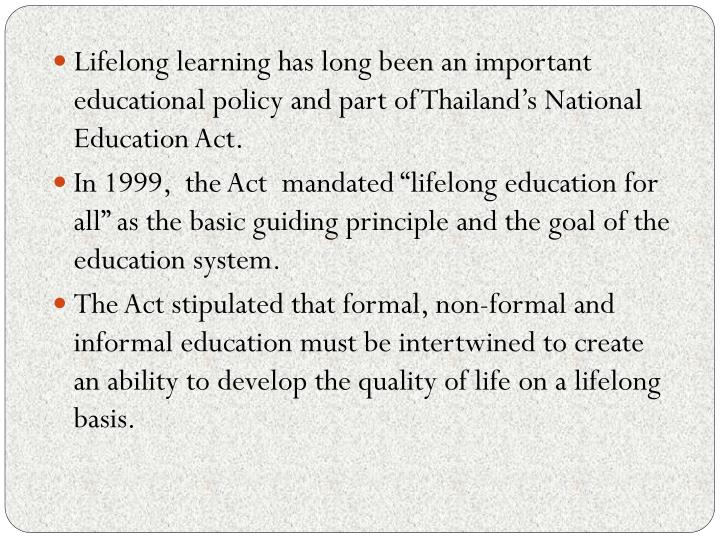 Lifelong learning has long been an important educational policy and part of Thailand's National Education Act.