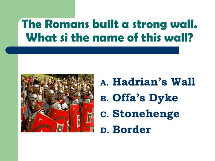 the romans built a strong wall what si the name of this wall n.