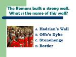 the romans built a strong wall what si the name of this wall