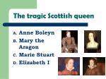 the tragic scottish queen