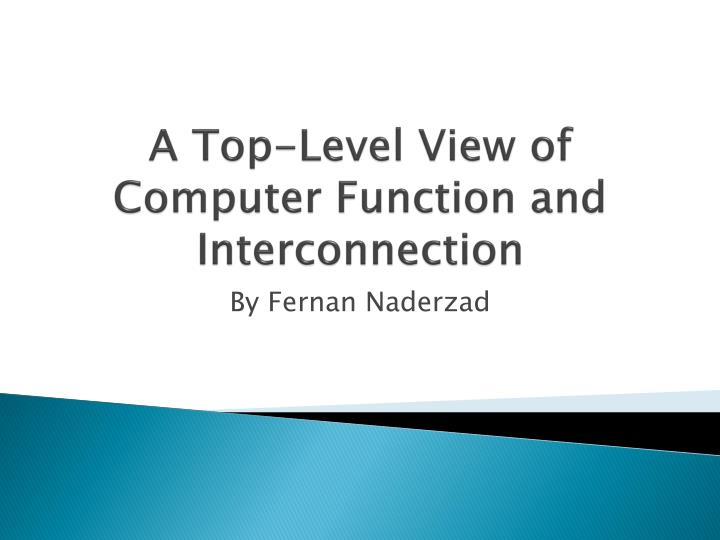 a top level view of computer function and interconnection n.