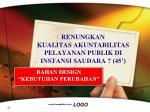renungkan kualitas akuntabilitas pelayanan publik di instansi saudara 45
