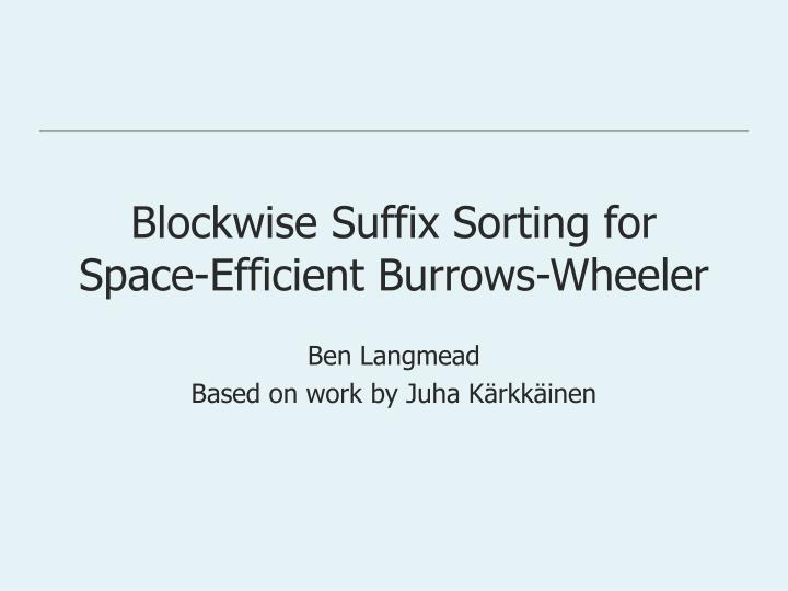 blockwise suffix sorting for space efficient burrows wheeler n.
