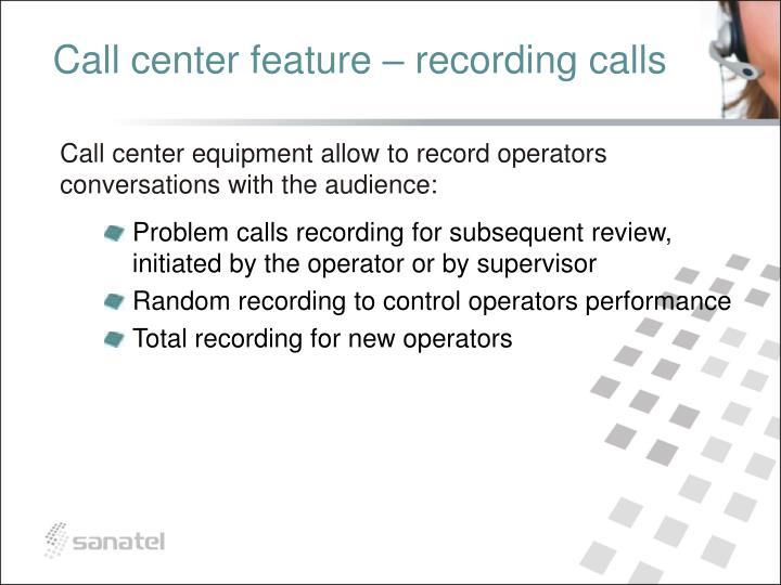 Call center feature – recording calls