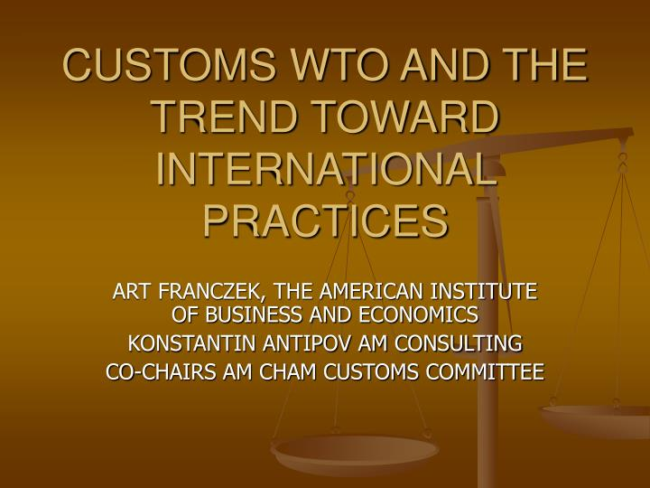 customs wto and the trend toward international practices n.