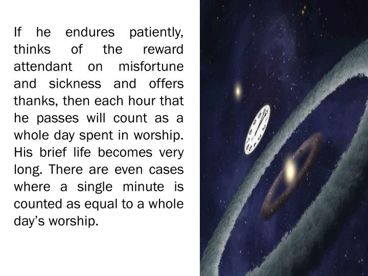 If he endures patiently, thinks of the reward attendant on misfortune and
