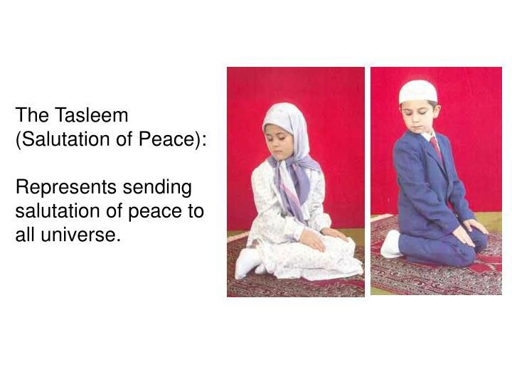 The Tasleem (Salutation of Peace):
