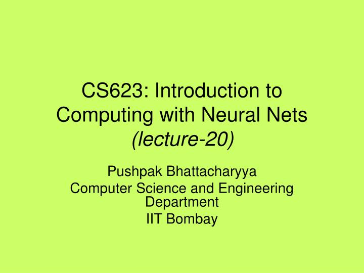 cs623 introduction to computing with neural nets lecture 20 n.