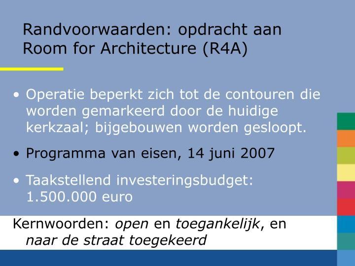 Randvoorwaarden: opdracht aan Room for Architecture (R4A)