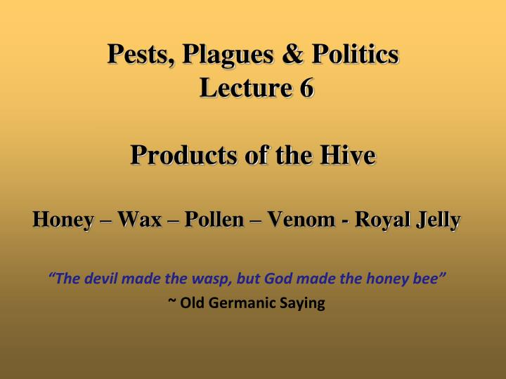 pests plagues politics lecture 6 products of the hive n.