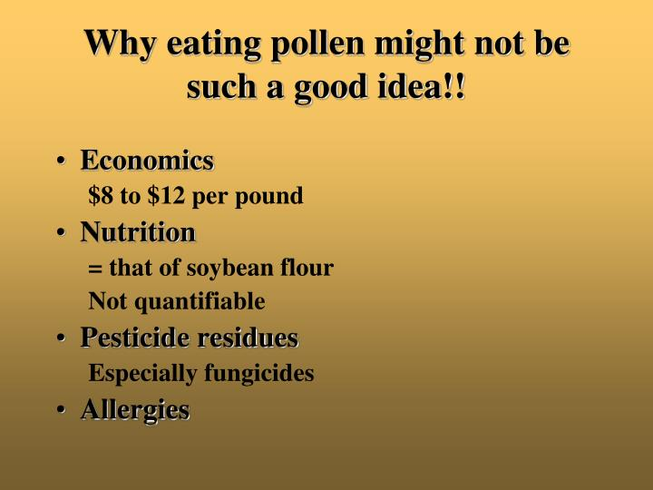 Why eating pollen might not be such a good idea!!