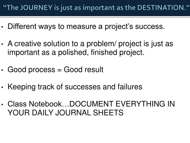 """""""The JOURNEY is just as important as the DESTINATION."""""""