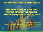 environmental law and enforcement in brazil manila phillipines 27 28 july 2010