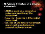 1 pyramid structure of a binary watermark