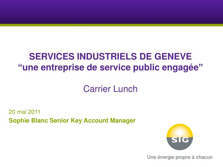 services industriels de geneve une entreprise de service public engag e carrier lunch n.