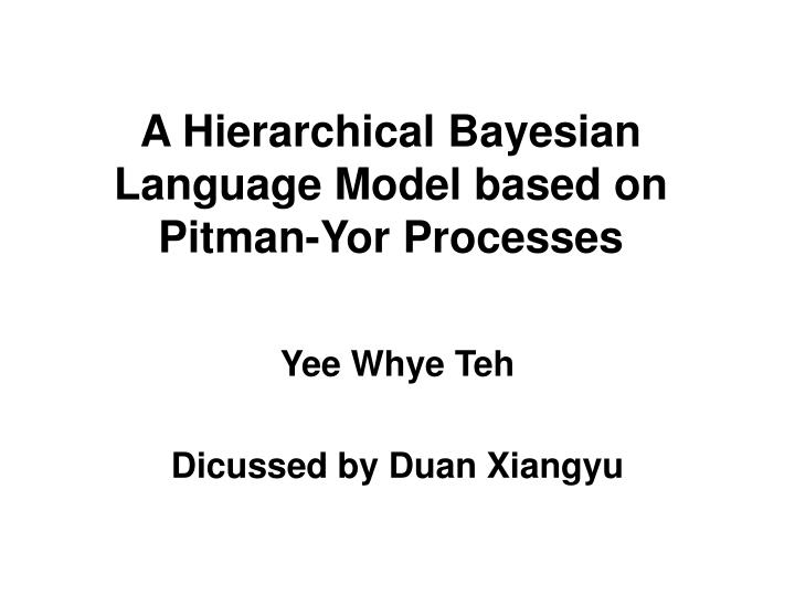 a hierarchical bayesian language model based on pitman yor processes n.