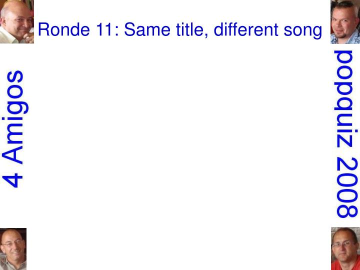 ronde 11 same title different song n.