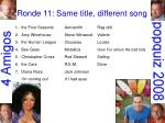 ronde 11 same title different song20