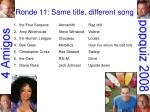 ronde 11 same title different song21