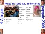 ronde 11 same title different song23